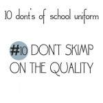10 donts of school uniforms no10 quality