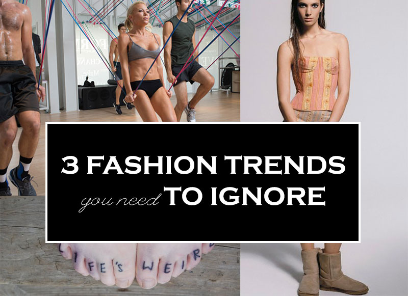 3 fashion trends to ignore
