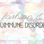 Autoimmune Disorders And Fashion (Part One: The Beginnings)