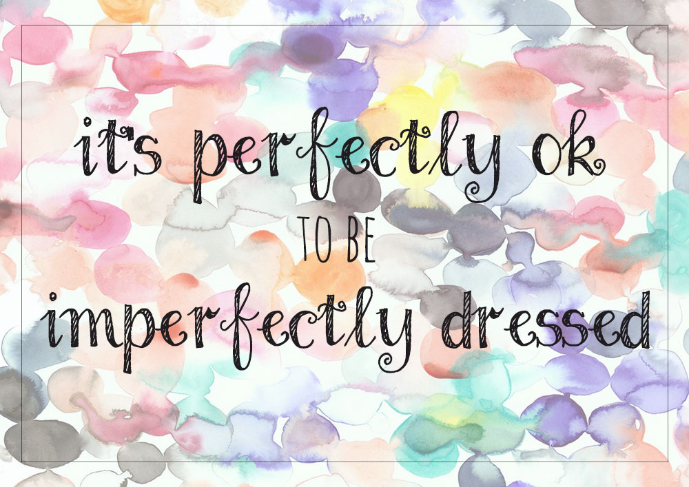 it s ok to be imperfectly dressed