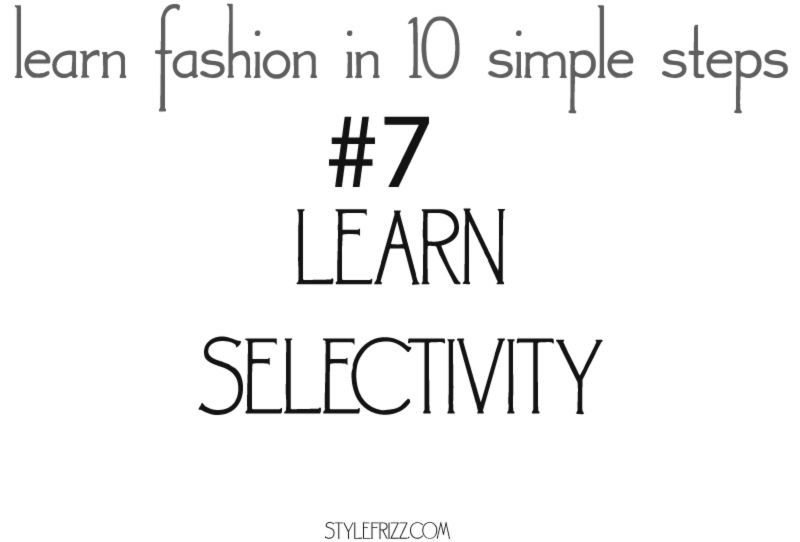learn fashion in 10 simple steps 7 selectivity