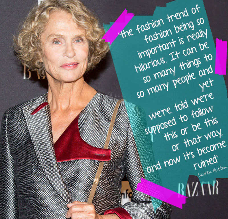memorable quote Lauren Hutton about fashion week