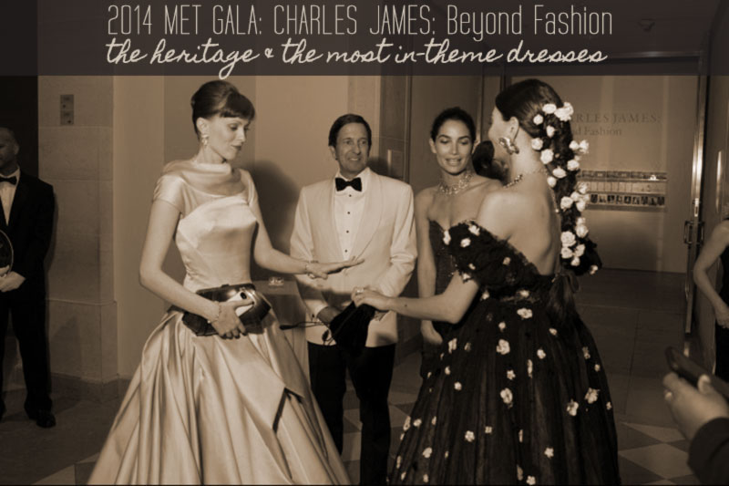 2014 Met Gala Fashion: Beyond Charles James, The Heritage!