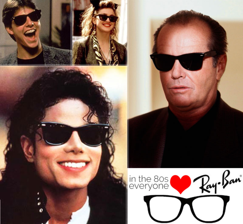 Ray ban Wayfarers were very popular among 80s celebrities