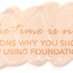 reasons why you should stop using foundation