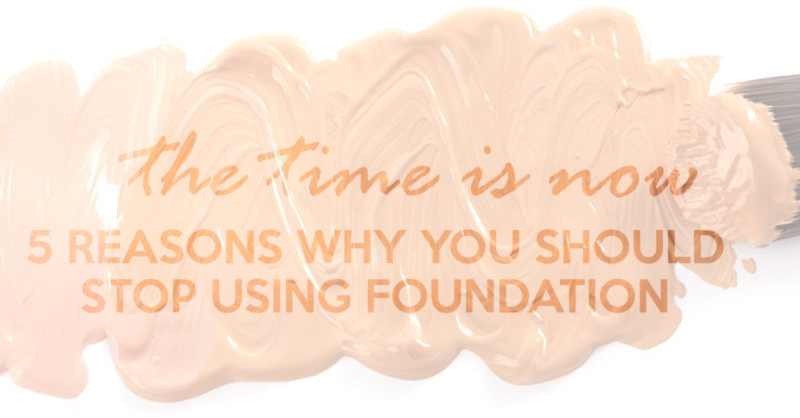 5 Reasons Why Skin Foundation Is Wrong For You!
