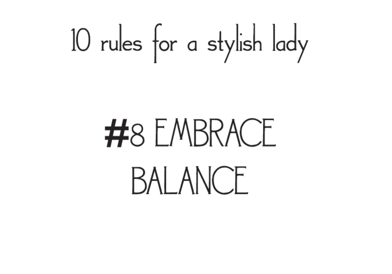 style rules for a stylish lady embrace balance